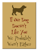 Magnet- If Our Dog Doesn't Like You....